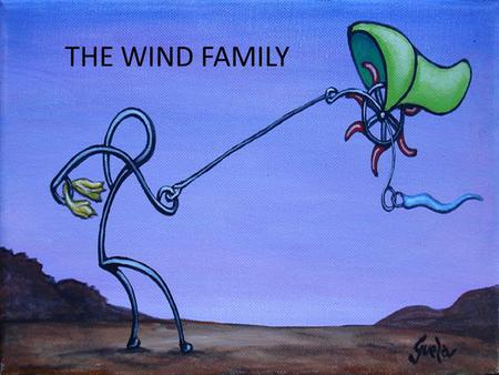 THE WIND FAMILY. WHAT IS IT? It's the family formed by all the instruments that use wind to produce the sound.