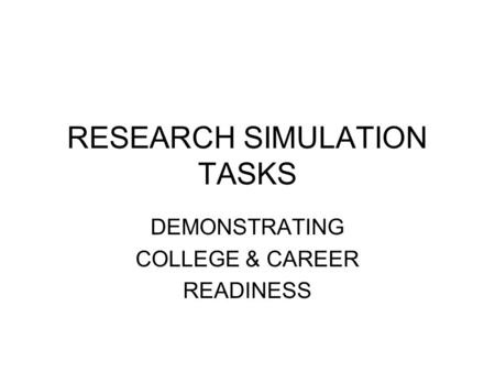 RESEARCH SIMULATION TASKS DEMONSTRATING COLLEGE & CAREER READINESS.