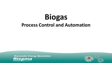 Biogas Process Control and Automation. Anaerobic Digestion Anaerobic means without Oxygen Occurs at 38 degrees C Produces a combustible gas called biogas.