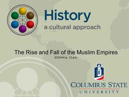 The Rise and Fall of the Muslim Empires SSWH4:e; 12:a-b.