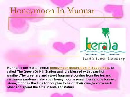 Honeymoon In Munnar Munnar is the most famous honeymoon destination in South India. Itshoneymoon destination in South India called The Queen Of Hill Station.