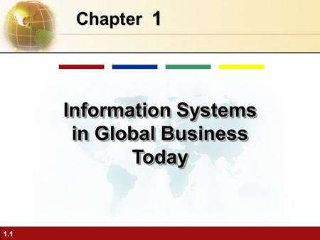 1.1 1 Chapter Information Systems in Global Business Today.