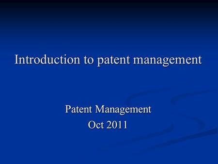 Introduction to patent <strong>management</strong> Patent <strong>Management</strong> Oct 2011.
