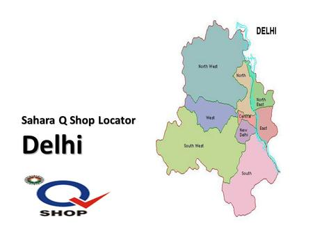 Sahara Q Shop Locator Delhi. Store Name: GOSWAMI TRADING CO. Site Address: MAIN ROAD MUKUND VIHAR MUKUNDPUR, POSTAL CODE 110042,CONTACT PERSON- FHULENDRA.