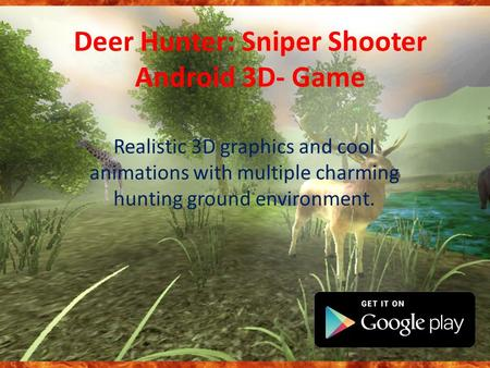 Deer Hunter: Sniper Shooter Android 3D- Game Realistic 3D graphics and cool animations with multiple charming hunting ground environment.