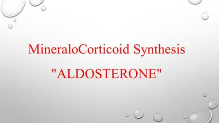 MineraloCorticoid Synthesis ALDOSTERONE. Pregnenolone: produced directly from cholesterol, the precusor molecule for all C 18, C 19 and C 21 steroids.