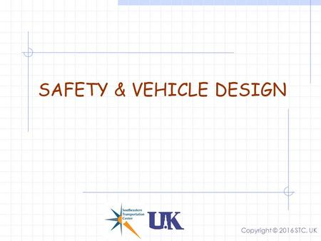 SAFETY & VEHICLE DESIGN Copyright © 2016 STC, UK.