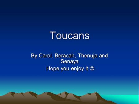 Toucans By Carol, Beracah, Thenuja and Senaya Hope you enjoy it.