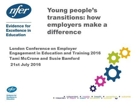 Young people's transitions: how employers make a difference London Conference on Employer Engagement in Education and Training 2016 Tami McCrone and Susie.