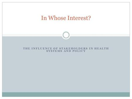 THE INFLUENCE OF STAKEHOLDERS IN HEALTH SYSTEMS AND POLICY In Whose Interest?