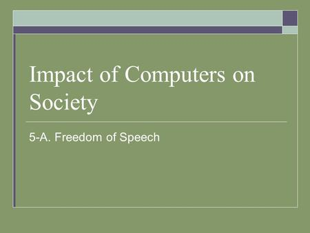 Impact of Computers on Society 5-A. Freedom of Speech.