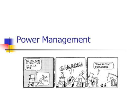 Power Management. Outline Why manage power? Power management in CPU cores Power management system wide Ways for embedded programmers to be power conscious.
