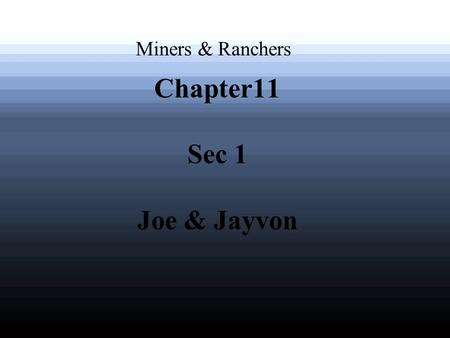 Chapter11 Sec 1 Joe & Jayvon Miners & Ranchers. The Spread of Western Mining.