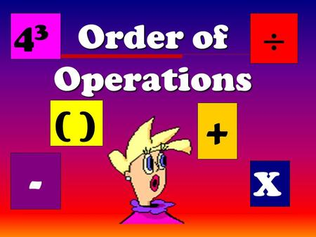 Order of Operations ( ) + X - 4343  When you get dressed, do you put on your shoes or socks first? Why? Explain your thinking.