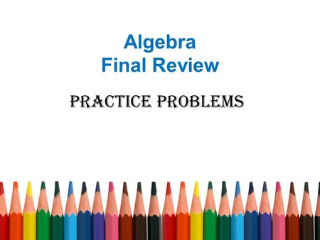Algebra Final Review Practice Problems. Factor completely.