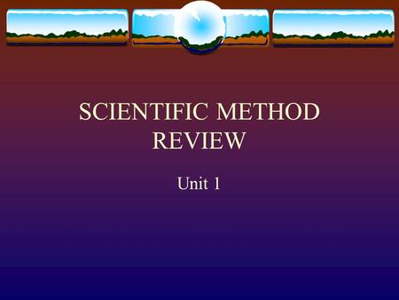 SCIENTIFIC METHOD REVIEW Unit 1. 1 ST STEP  Ask a question or present a problem  Can't experiment if you don't have a problem.  What would be an example.