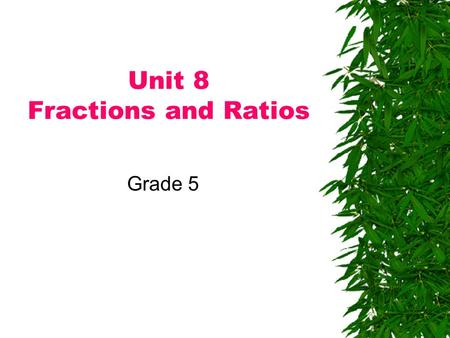 Unit 8 Fractions and Ratios Grade 5. 8.1 Exponential Notation  Complete problems 1-4 at the top of your journal page 248.