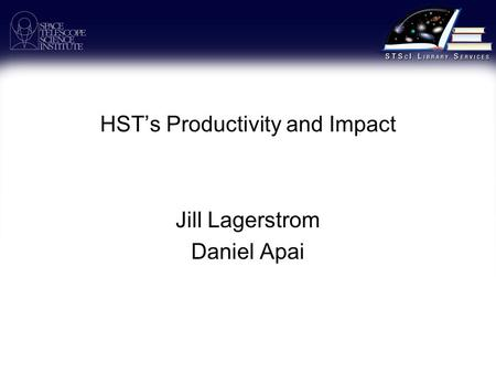HST's Productivity <strong>and</strong> Impact Jill Lagerstrom Daniel Apai.