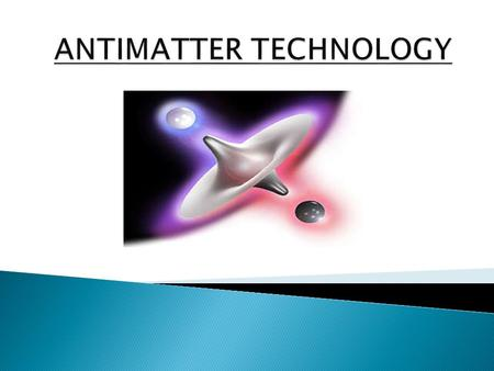  Objectives  What is antimatter?  Antiparticles  Annihilation  Artificial production  Applications.