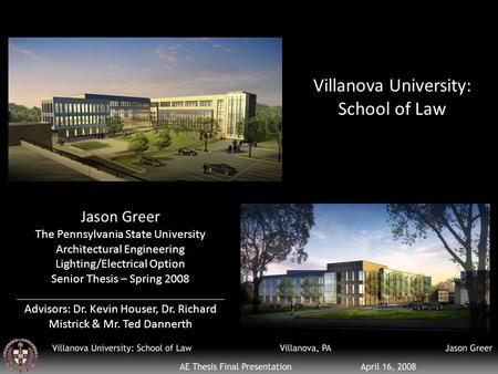 Villanova University: School of Law Jason Greer The Pennsylvania State University Architectural Engineering Lighting/Electrical Option Senior Thesis –