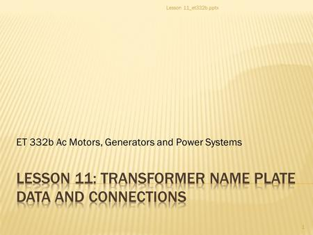 ET 332b Ac Motors, Generators and Power Systems 1 Lesson 11_et332b.pptx.