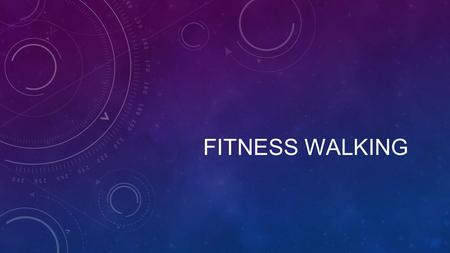 FITNESS WALKING. HEART RATES Target Heart Rate Resting Heart Rate Basal Metabolic Heart Rate Max Heart Rate.