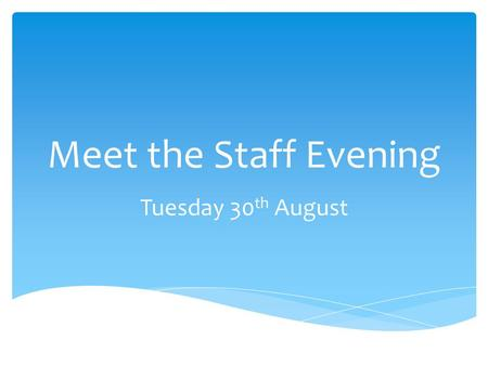 Meet the Staff Evening Tuesday 30 th August. Where are we now?