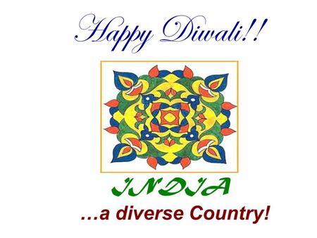 INDIA …a diverse Country! Happy Diwali!!. Major Cities New Delhi Mumbai Kolkata Hyderabad Bangalore.