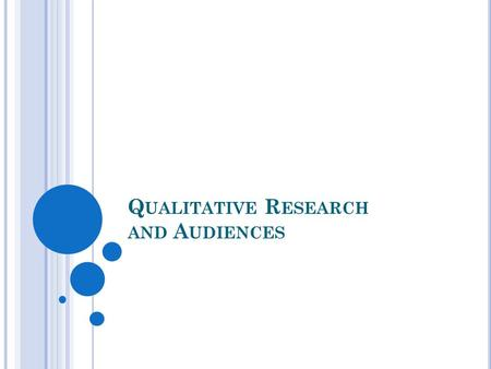 Q UALITATIVE R ESEARCH AND A UDIENCES. O VERVIEW Define qualitative research Examine the process of qualitative research Discuss methods of data collection.