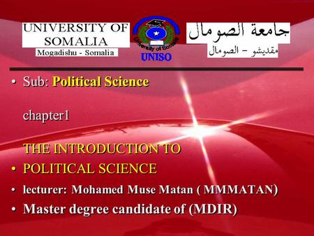 Sub: Political Science chapter1 THE INTRODUCTION TO POLITICAL SCIENCE lecturer: Mohamed Muse Matan ( MMMATAN ) Master degree candidate of (MDIR) Sub: Political.