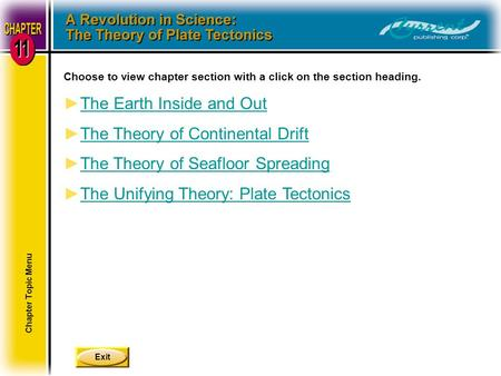 Exit Choose to view chapter section with a click on the section heading. ►The Earth Inside and OutThe Earth Inside and Out ►The Theory of Continental DriftThe.