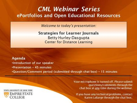 CML Webinar Series ePortfolios and Open Educational Resources Welcome to today's presentation: Strategies for Learner Journals Betty Hurley-Dasgupta Center.
