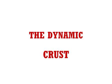 THE DYNAMIC CRUST. I. EVIDENCE OF CRUSTAL CHANGE A. Deformed rock structure Tilted strata.