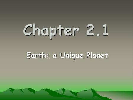 Chapter 2.1 Earth: a Unique Planet. Three Reasons the Earth is Unique … It is the only known planet with liquid surface water. It is the only known planet.