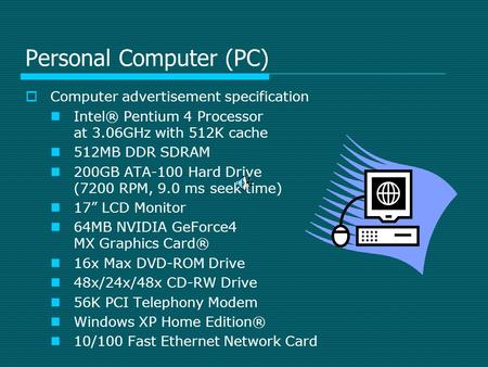 Personal Computer (PC)  Computer advertisement specification Intel® Pentium 4 Processor at 3.06GHz with 512K cache 512MB DDR SDRAM 200GB ATA-100 Hard.