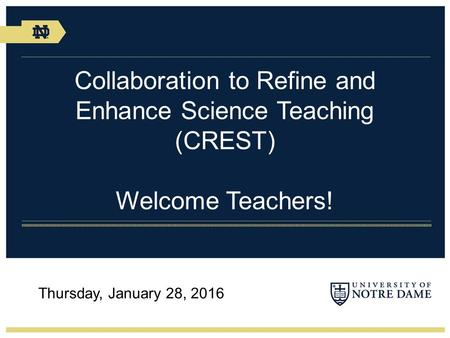 Collaboration to Refine and Enhance Science Teaching (CREST) Welcome Teachers! Thursday, January 28, 2016.