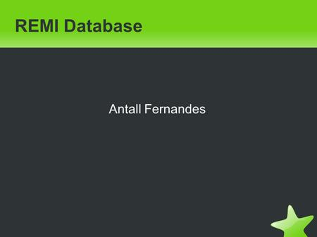 REMI Database Antall Fernandes. REMI ● A relational database to facilitate data - metadata organization of various research studies. ● Interface into.