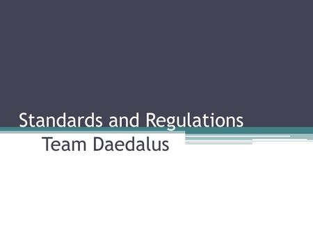 Standards and Regulations Team Daedalus. Standards and Regulations 1.FCC – Part 15 2.Advanced Encryption Standard Description Prescriptions and Standards.