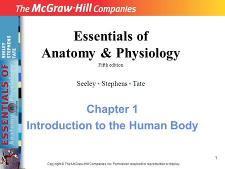 1 Copyright © The McGraw-Hill Companies, Inc. Permission required for reproduction or display. Essentials of Anatomy & Physiology Fifth edition Seeley.
