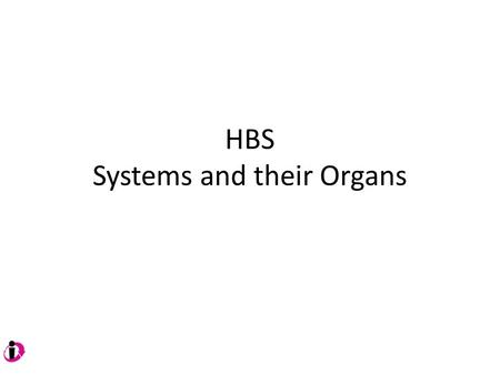 HBS Systems and their Organs. Cardiovascular System Carries blood to all parts of the body. Blood brings food and oxygen to all parts of the body Heart,