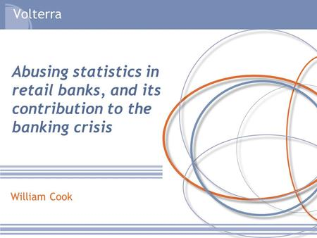 William Cook Abusing statistics in retail banks, and its contribution to the banking crisis.