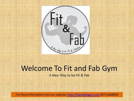 Welcome To Fit and Fab Gym A New Way to be Fit & Fab For More Information Visit our website:  09714448849http://fitandfabgym.com.