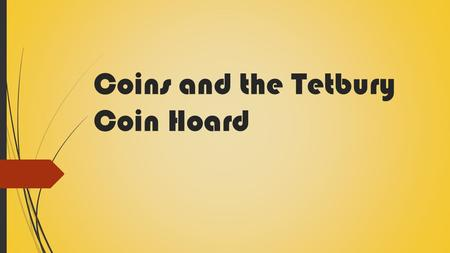 Coins and the Tetbury Coin Hoard. Coins: What's the point anyway?  'Roman coinage' ancient coins minted under administration, outwardly used for economic.