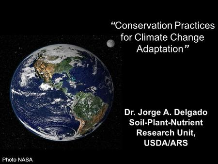 "Dr. Jorge A. Delgado <strong>Soil</strong>-Plant-Nutrient Research Unit, USDA/ARS ""<strong>Conservation</strong> Practices for Climate Change Adaptation"" Photo NASA."