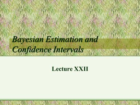 Bayesian Estimation and Confidence Intervals Lecture XXII.