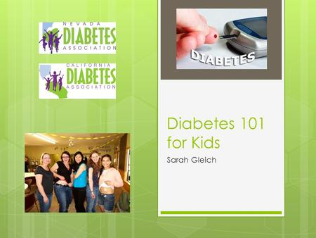 Diabetes 101 for Kids Sarah Gleich. What is Diabetes???  Diabetes is a disorder of metabolism- the way our body processes and uses certain foods, especially.
