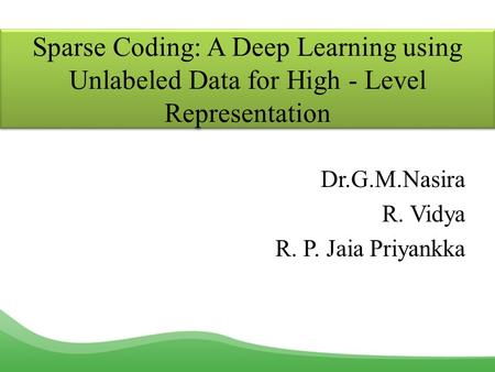 Sparse Coding: A Deep Learning using Unlabeled Data for High - Level Representation Dr.G.M.Nasira R. Vidya R. P. Jaia Priyankka.