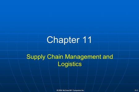 © 2004 McGraw-Hill Companies Inc. 11-1 Chapter 11 Supply Chain Management and Logistics.