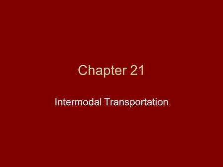 Chapter 21 Intermodal Transportation. The process of combining transportation modes.