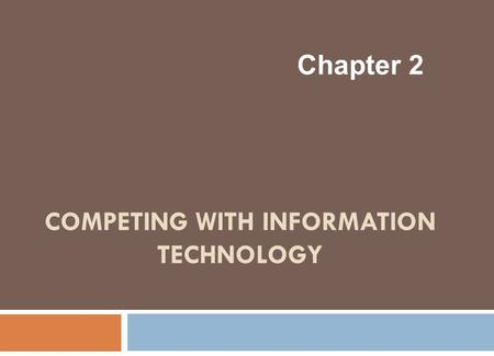 COMPETING WITH INFORMATION TECHNOLOGY Chapter 2. Learning Objectives 1. Identify basic competitive strategies and explain how a business can use IT to.